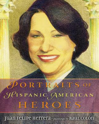 Portraits of Hispanic American Heroes By Herrera, Juan Felipe/ Colon, Raul (ILT)